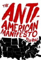 The Anti-American Manifesto ebook by Ted Rall
