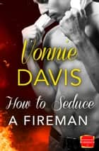How to Seduce a Fireman (Wild Heat, Book 2) ebook by Vonnie Davis