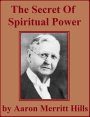 The Secret of Spiritual Power ebook by Aaron Merritt Hills