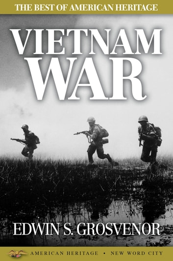 The Best of American Heritage: Vietnam War ebook by Edwin S. Grosvenor