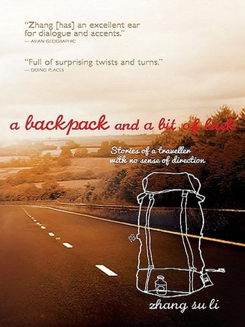 A Backpack and a Bit of Luck - Stories of a Traveller with No Sense of Direction ebook by Zhang Su Li