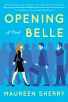 Opening Belle ebook by Maureen Sherry
