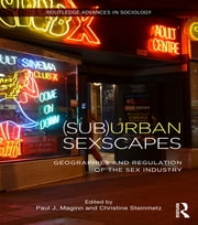 (Sub)Urban Sexscapes - Geographies and Regulation of the Sex Industry ebook by Paul J. Maginn,Christine Steinmetz