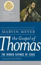 The Gospel of Thomas - The Hidden Sayings of Jesus ebook by Marvin W. Meyer