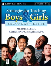 Strategies for Teaching Boys and Girls -- Secondary Level - A Workbook for Educators ebook by Michael Gurian,Kathy Stevens,Kelley King