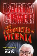 The Chronicles of Hernia eBook by Barry Cryer