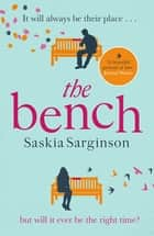 The Bench - An uplifting love story from the Richard & Judy Book Club bestselling author ebook by Saskia Sarginson