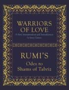 Warriors of Love - Rumi's Odes to Shams of Tabriz ebook by Mevlana Rumi, James Cowan