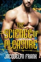 The Science of Pleasure ebook by Jacquelyn Frank