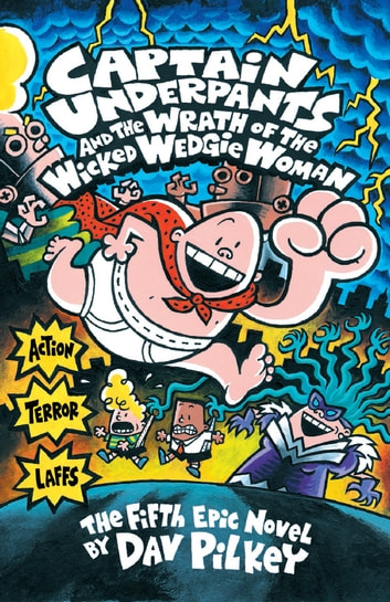 Captain Underpants and the Wrath of the Wicked Wedgie Women ebook by Dav Pilkey
