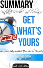Kotlikoff, Moeller, and Solman's Get What's Yours:The Secrets to Maxing Out Your Social Security Revised Summary ebook by Ant Hive Media