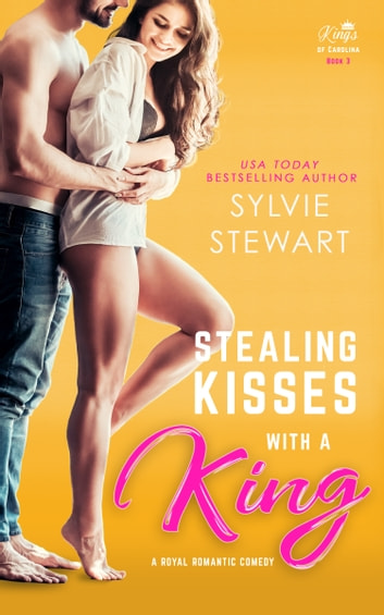 Stealing Kisses With a King - A Royal Romantic Comedy ebook by Sylvie Stewart