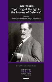 "On Freud's ""Splitting of the Ego in the Process of Defence"" ebook by Thierry Bokanowski,Sergio Lewkowicz"