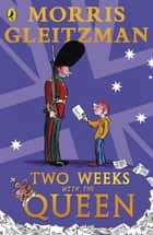 Two Weeks with the Queen ebook by Morris Gleitzman
