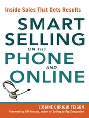 Smart Selling on the Phone and Online - Inside Sales That Gets Results ebook by Josiane Chriqui FEIGON,Jill KONRATH