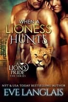 When a Lioness Hunts ebook by Eve Langlais