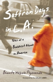 Saffron Days in L.A. - Tales of a Buddhist Monk in America ebook by Bhante Walpola Piyananda