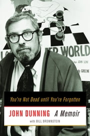 You're Not Dead Until You're Forgotten - A Memoir ebook by John Dunning,Bill Brownstein