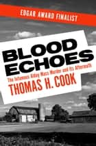 Blood Echoes - The Infamous Alday Mass Murder and Its Aftermath ebook by Thomas H. Cook