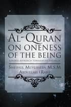 Al-Quran on Oneness of the Being ebook by Sheihul Mufliheen M.S.M Abdullah