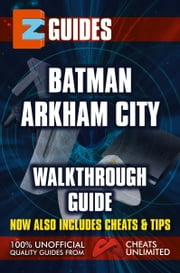 EZ Guides: Batman: Arkham City ebook by CheatsUnlimited
