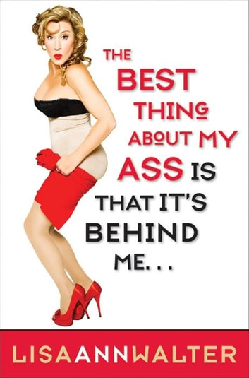 The Best Thing About My Ass Is That It's Behind Me ebook by Lisa Ann Walter