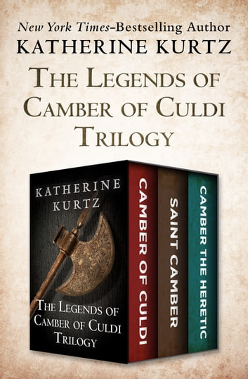 The Legends of Camber of Culdi Trilogy - Camber of Culdi, Saint Camber, and Camber the Heretic ebook by Katherine Kurtz