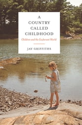 Book Review Country Called Childhood By >> A Country Called Childhood Ebook By Jay Griffiths 9781619024038