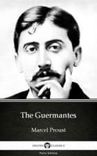 The Guermantes by Marcel Proust - Delphi Classics (Illustrated) ebook by Marcel Proust, Marcel Proust, Delphi Classics