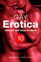 Gay Erotica, Volume 10 - Four great new stories ebook by James Hunt