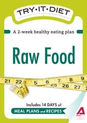 Try-It Diet: Raw Food: A two-week healthy eating plan - A two-week healthy eating plan ebook by Editors of Adams Media
