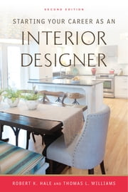 Starting Your Career as an Interior Designer ebook by Robert  K. Hale,Thomas  L. Williams