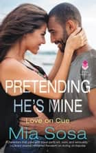 Pretending He's Mine eBook by Mia Sosa