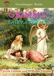 GRIMM'S FAIRY STORIES - 78 GRIMM'S FAIRY STORIES with Beautifully Illustrated ebook by Jacob Grimm,Wilhelm Grimm