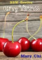 Curvy Waitress ebook by Mary Chi
