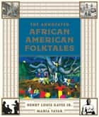 The Annotated African American Folktales ebook by Henry Louis Gates Jr., Maria Tatar