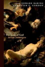 The Trace of God - Derrida and Religion ebook by Edward Baring,Peter E. Gordon