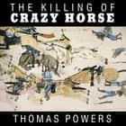 The Killing of Crazy Horse audiobook by Thomas Powers