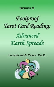 Foolproof Tarot Card Reading: Advanced Earth Spreads - Series 9 ebook by Jacqueline Tracy