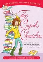 The Cupid Chronicles ebook by Coleen Murtagh Paratore