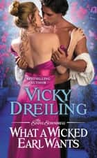 What a Wicked Earl Wants ebook by Vicky Dreiling