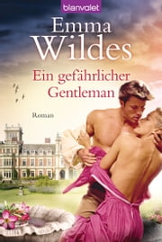 Ein gefährlicher Gentleman - Roman ebook by Emma Wildes, Juliane Korelski
