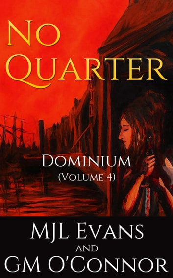 No Quarter: Dominium - Volume 4 ebook by MJL Evans,GM O'Connor