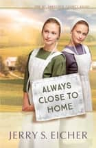 Always Close to Home ebook by Jerry S. Eicher