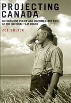 Projecting Canada - Government Policy and Documentary Film at the National Film Board ebook by Zoë Druick