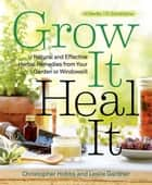 Grow It, Heal It - Natural and Effective Herbal Remedies from Your Garden or Windowsill ebook by Christopher Hobbs, Leslie Gardner