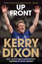 Up Front - My Autobiography - Kerry Dixon ebook by Kerry Dixon, Frank Lampard
