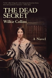 The Dead Secret - A Novel ebook by Wilkie Collins