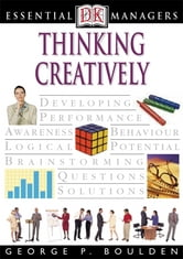 DK Essential Managers: Thinking Creatively ebook by George P. Boulden