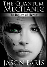 The Return of Heroes: Part Three of the Quantum Mechanic series ebook by Jason Faris